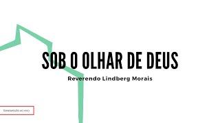 Sob o olhar de Deus | Rev. Lindberg Morais