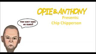 Opie and Anthony Presents: Chip Chipperson