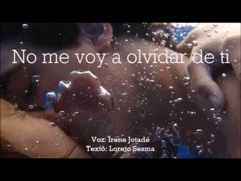 No me voy a olvidar de ti - Irene Jotadé (Texto: Loreto Sesma)