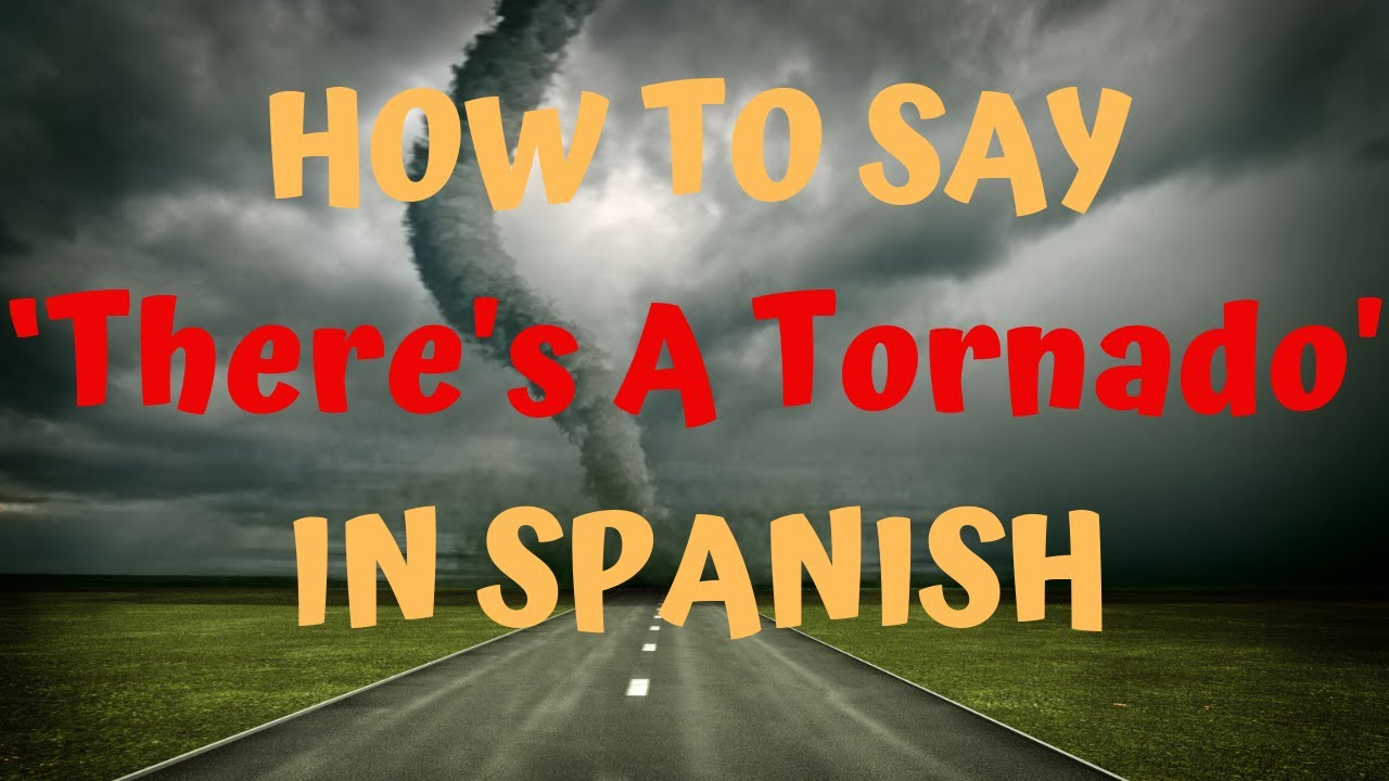 how do you say u0027there u0027s a tornado u0027 in spanish weather youtube