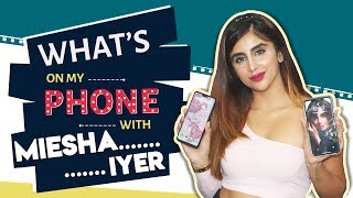 What's On My Phone Ft. Miesha Iyer | Phone Secrets Revealed | Splitsvilla