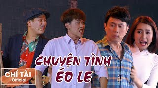Hài Tết 2020 Chí Tài, Hoài Linh, Trường Giang - CHUYỆN TÌNH ÉO LE | Liveshow Chí Tài 2019 [Phần 2]