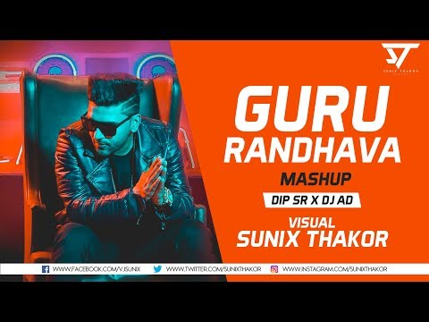 Guru Randhawa Mashup 2K17   Dip SR x DJ AD   Sunix Thakor
