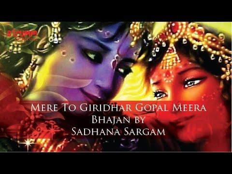 Mere To Giridhar Gopal – Meera Bhajan By Sadhana Sargam