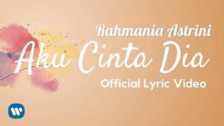 Video RAHMANIA ASTRINI - AKU CINTA DIA (Official Lyric Video) 2018 download MP3, 3GP, MP4, WEBM, AVI, FLV Juli 2018