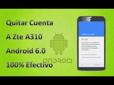 Quitar Cuenta A Zte A310 - A315 Android 6.0 100% Efectivo 2018!!