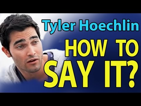 How to pronounce Tyler Hoechlin's name