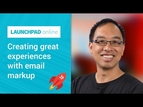 Launchpad Online: Creating great experiences with email markup
