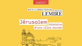 Jerusalem. Histoire d'une ville-monde (Vincent Lemire)