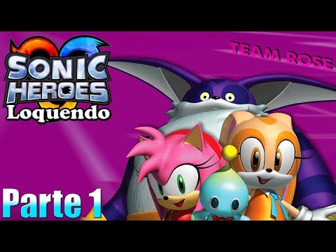 Sonic Heroes Loquendo: Team Rose | Parte 1