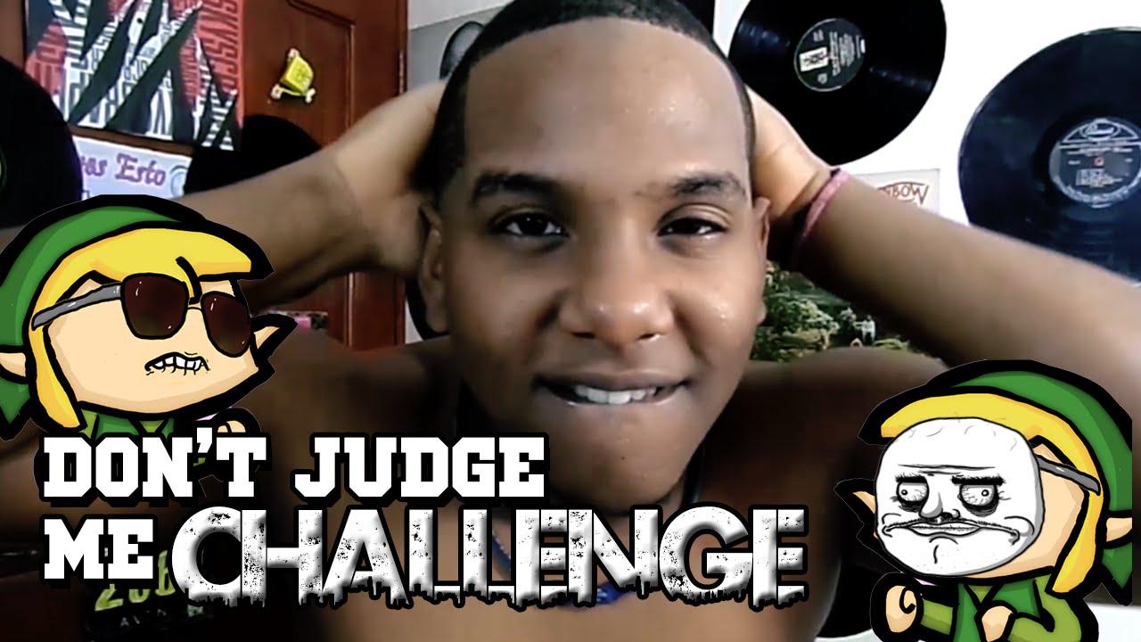Dont judge me challenge