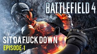 SIT DA FUCK DOWN !-BATTLEFIELD 4