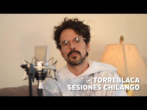 #SesionesChilango presenta a Torreblanca | CHILANGO