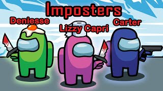 IMPOSTER RAMPAGE WITH DENIESSE AND CARTER SHARER!!