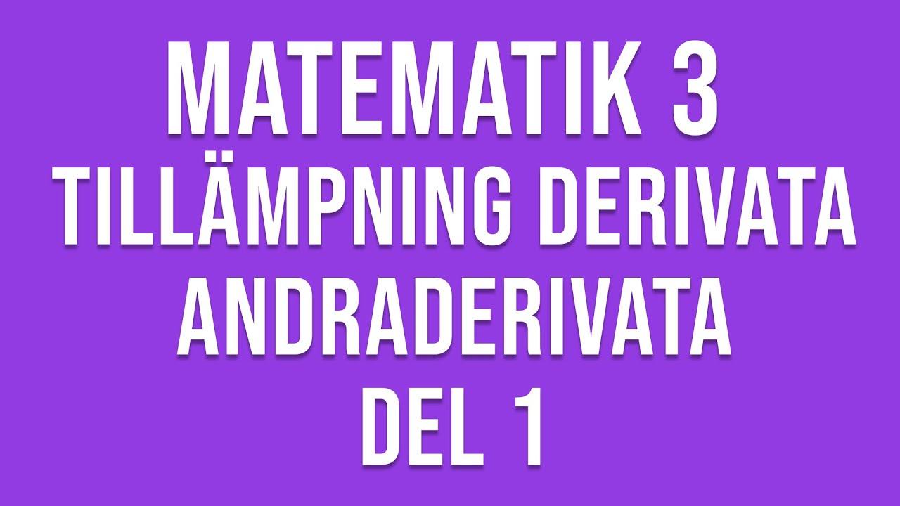 Matematik 3c - Genomgång av tillämpningar av derivata och andraderivata m.m. del 1 av 2