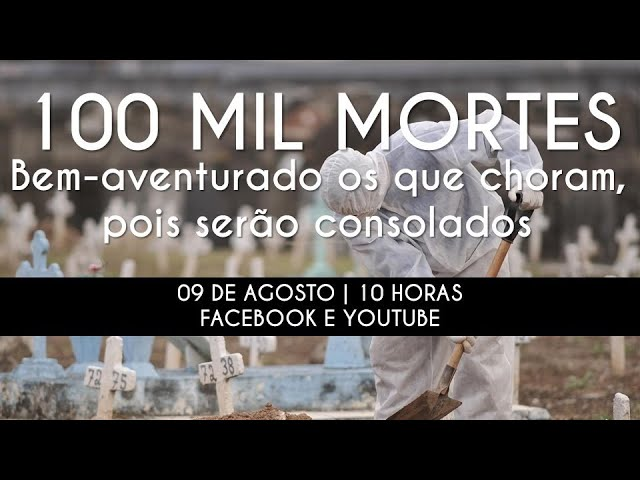 Eles serão consolados - 100 mil mortos por Covid-19 no Brasil