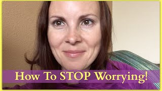 How To Stop Worrying, How To Reduce Stress, How To Stay Positive!