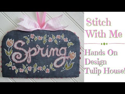 Flosstube #242 Stitch With Me ~ Hands On Design Tulip House!