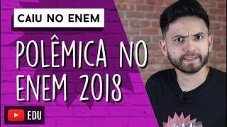 Questão Polêmica no ENEM 2018 | CAIU NO ENEM