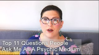 Top 11 Questions People Ask Me As A Psychic Medium
