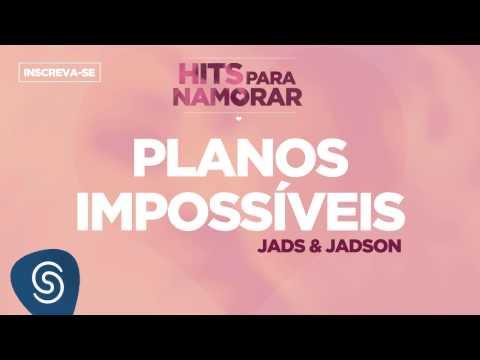 Planos Impossíveis - Jads & Jadson (Hits Para Namorar)