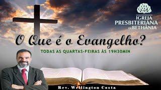 Igreja Presbiteriana de Bethânia - Rev. Wellington O que é o evangelho ?