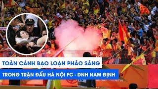 TOÀN CẢNH BẠO LOẠN PHÁO SÁNG ở trận Hà Nội FC - Nam Định   NEXT SPORTS