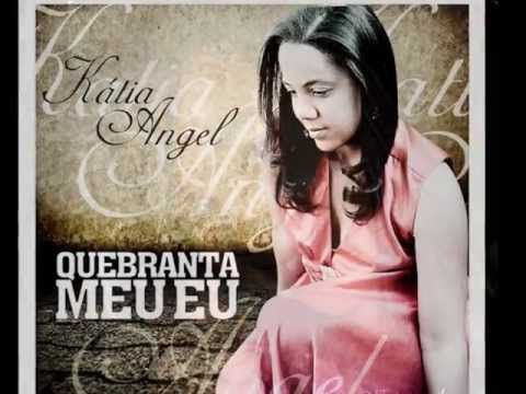 Katia Angel - Quebranta Meu Eu Videos De Viajes