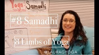 8 Limbs of Yoga #8: SAMADHI- Enlightenment- LauraGyoga