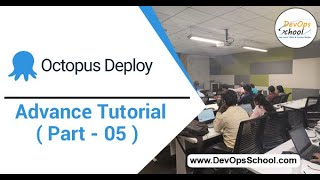 Octopus Deploy Advance Tutorial for Beginners with Demo 2020 ( Part - 05 ) — By DevOpsSchool