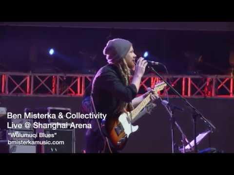 Ben Misterka & Collectivity- @ Shanghai Arena- Wulumuqi Blues