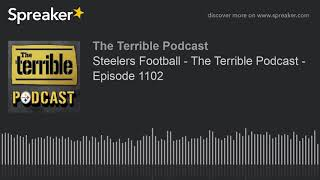 Steelers Football - The Terrible Podcast - Episode 1102