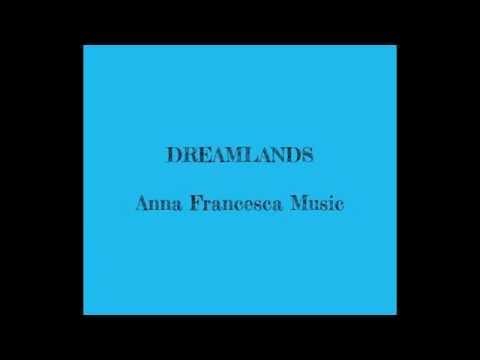 Dreamlands | Anna Francesca Music