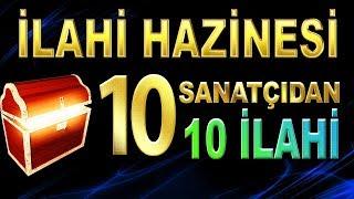 İLAHİ HAZİNESİ - TAM 10 SANATÇIDAN 10 İLAHİ -