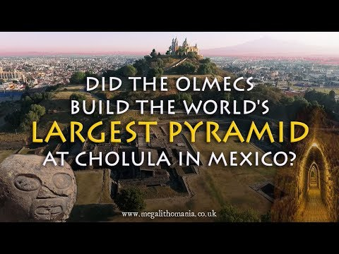 Did the Olmecs Build the World's Largest Pyramid at Cholula in Mexico?