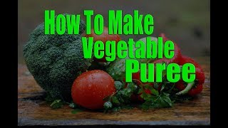 How To Make Vegetable Puree