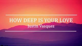 How Deep is Your Love | Justin Vasquez | Lyric Video