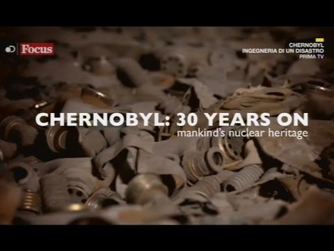 CHERNOBYL. Ingegneria di un disastro.   Mankind's nuclear heritage