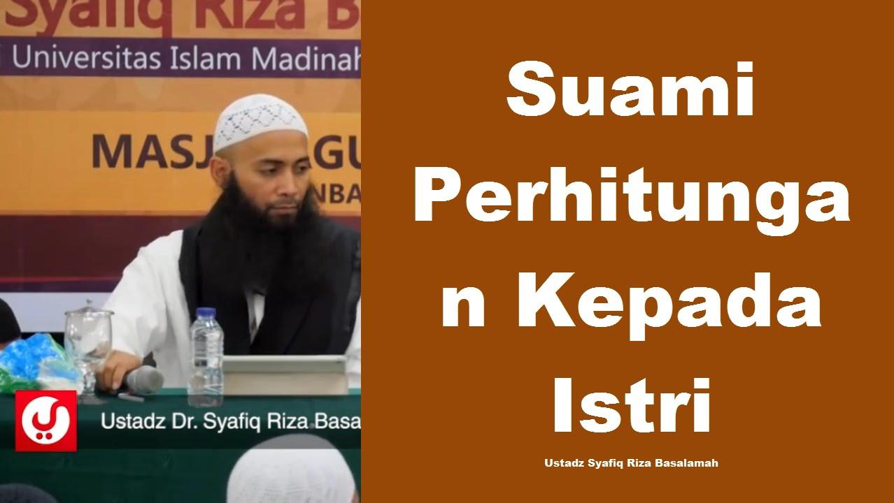 Suami Perhitungan Kepada Istri Ustadz Syafiq Riza Basalamah Youtube
