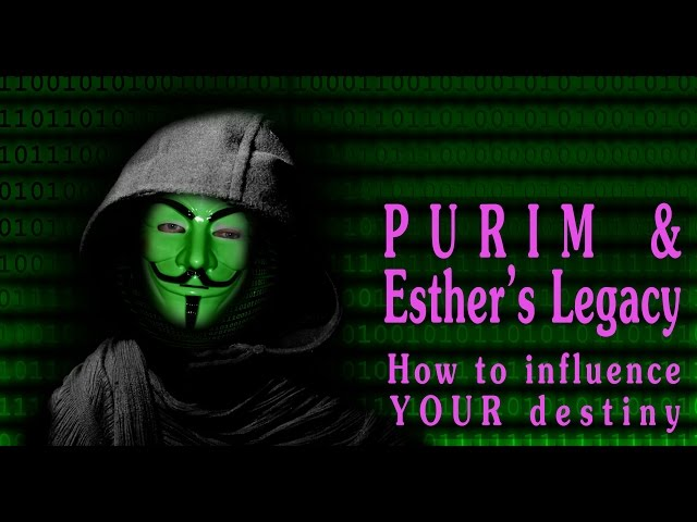 Purim & Esther's Legacy: How to influence your destiny