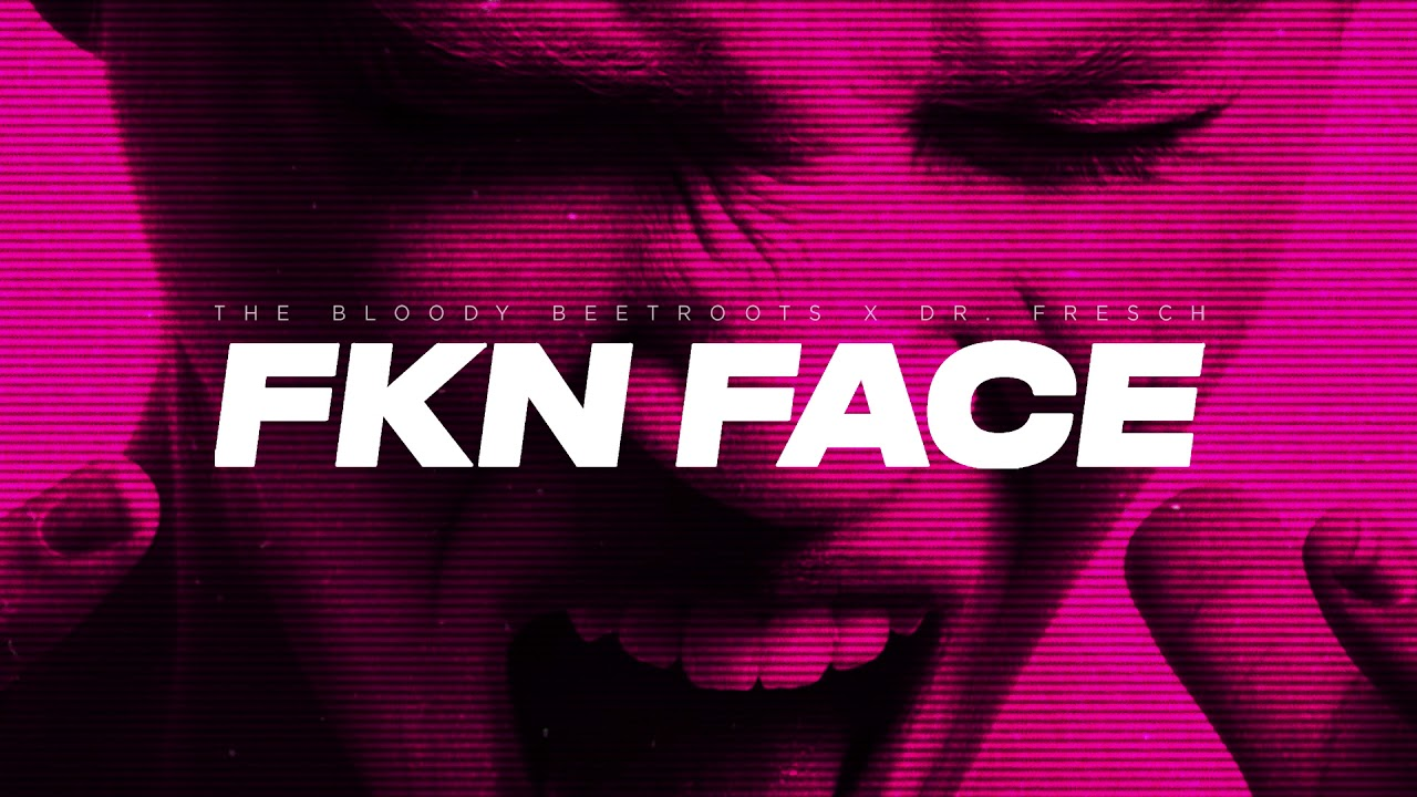 The Bloody Beetroots & Dr. Fresch - FKN FACE