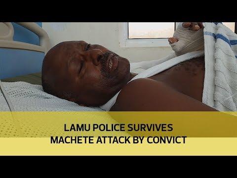 Lamu police survives machete attack by convict