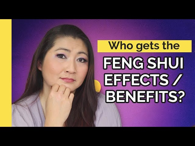 Who gets the Feng Shui Benefits/Effects?