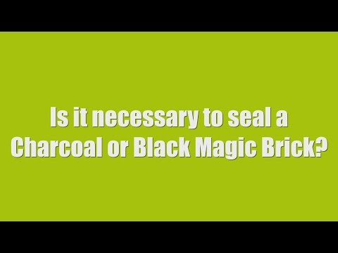 Premier FAQ 8. Is it necessary to seal a Charcoal and Black Magic brick?