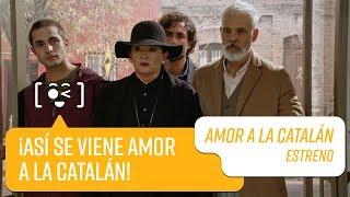 ¡Así se viene Amor a la Catalán!   Amor a la Catalán