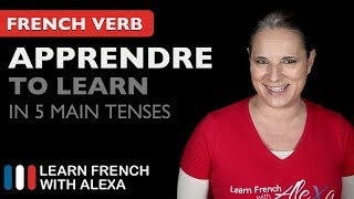 Apprendre (to learn) in 5 Main French Tenses