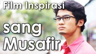 SANG MUSAFIR - Film Pendek Inspirasi