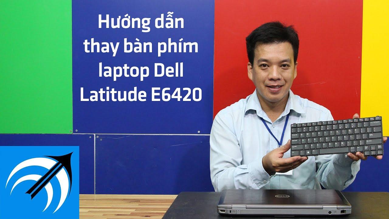 6 BƯỚC ĐƠN GIẢN ĐỂ THAY BÀN PHÍM LAPTOP DELL LATITUDE E6420 – CAPCUULAPTOP.COM