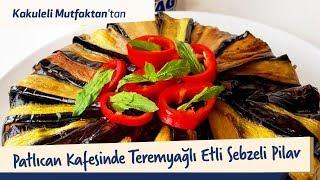 Kakuleli Mutfak'tan Patlıcan Kafesinde Teremyağlı Etli Sebzeli Pilav