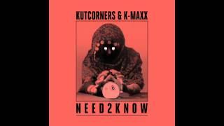 """Kutcorners & K-Maxx - """"Need 2 Know"""" (Durkin Remix)  VERSION"""